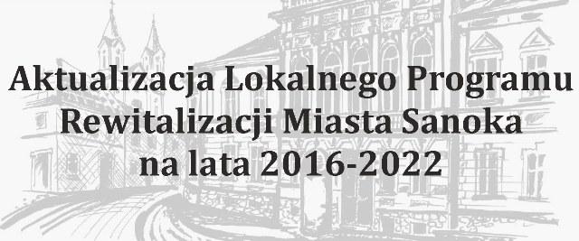 Aktualizacja Lokalnego Programu Rewitalizacji Miasta Sanoka na lata 2016-2022