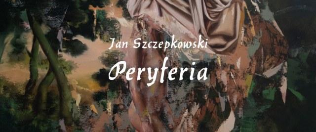 """""""Peryferia"""" wystawa Jana Szczepkowskiego"""