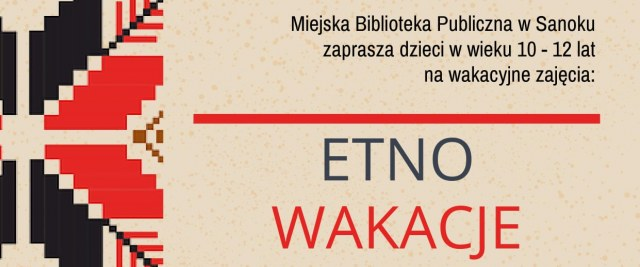 """Miejska Biblioteka Publiczna zaprasza na """"Etno wakacje"""""""